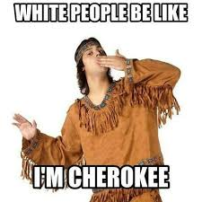 Soon Tm Meme - 12 my great grandmother was a cherokee princess tm cherokee