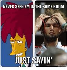 Just Sayin Meme - never seen em in the same room just sayin meme meappcom meme on