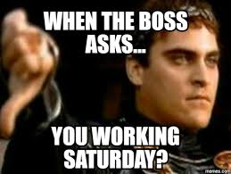 Working On Saturday Meme - 20 saturday memes to make your weekend more fun sayingimages com
