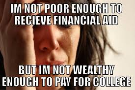 Memes First World Problems - first world problems meme on going to college getting financial aid