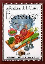 cuisine ecossaise le petit livre de la cuisine ecossaise by paul harris bailey