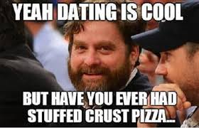 Memes About Being Single - stuffed crust pizza funny memes about being single