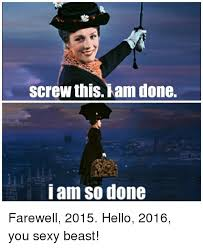 You Sexy Beast Meme - screw this nam done i am so done farewell 2015 hello 2016 you sexy