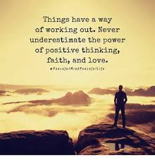 Positive Thinking Meme - things have a way of working out never underestimate the power of