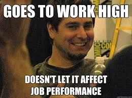 Nice Job Meme - goes to work high doesn t let it affect job performance good guy