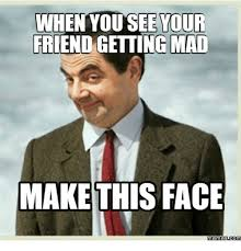 Mad Memes - when you see your friend getting mad make this face memes com