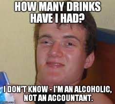 Ermahgerd Meme Creator - 10 guy how many drinks have i had i don t know i m an alcoholic