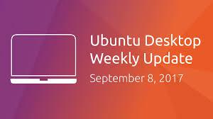 ubuntu desktop weekly update september 8 2017 ubuntu insights
