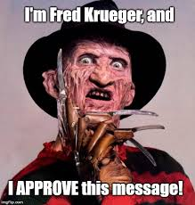 Freddy Krueger Meme - i m fred freddy krueger and i approve this message imgflip