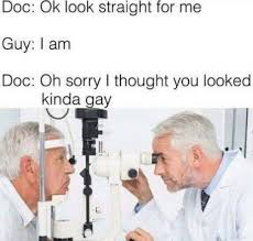 Doctor Meme - doctor look straight to me meme
