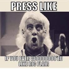 Ric Flair Memes - press like if you ever 0000000000ed like ric flair meme on me me