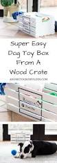 How To Build A Wood Toy Box by The 25 Best Dog Toy Box Ideas On Pinterest Diy Dog Dog Station