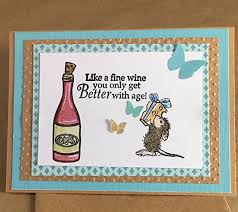 get better cards like a wine you only get better with age