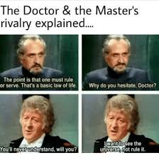 Memes Explained - the doctor the master s rivalry explained the point is that one
