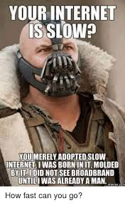 Fast Internet Meme - your internet is slo you merelyadopted slow internet iwas born init