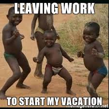 Meme Vacation - 20 leaving work meme for wearied employees sayingimages com