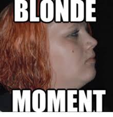 Blonde Moment Meme - blonde moment blond meme on me me