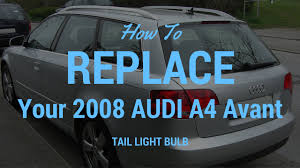 how to replace tail light bulb in 2008 audi a4 avant dealership