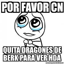 Berk Meme - meme por favor por favor cn quita dragones de berk para ver hda