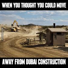 Meme Construction - when you thought you could move away from dubai construction