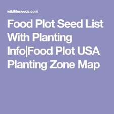 Usa Garden Zones - food plot seed list with planting info food plot usa planting zone