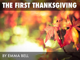 interesting facts about the first thanksgiving the first thanksgiving by emma bell