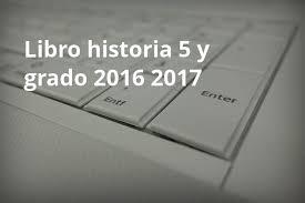 historia libro 5 grado 2016 2017 historia 5 grado 2016 y 2017