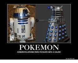 R2d2 Meme - pokemon congratulations r2d2 evolved into a dalek diydespaircom