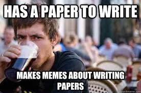 Memes About Writing Papers - has a paper to write makes memes about writing papers lazy