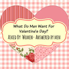 valentines for men what do men want for s day asked by women answered