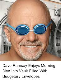 Dave Ramsey Meme - 3 33 a n dave ramsey enjoys morning dive into vault filled with