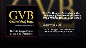 The Old Rugged Cross Lyrics Alan Jackson The Old Rugged Cross Made The Difference Low Key Performance