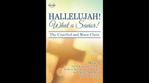 hallelujah what a savior satb larson boesiger