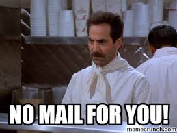 No Soup For You Meme - mail for you