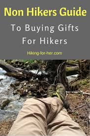non hikers guide to gifts for hikers give them what they want