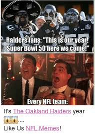 Funny Raider Memes - al raiders fans this isour year super bowl 50 here we come every
