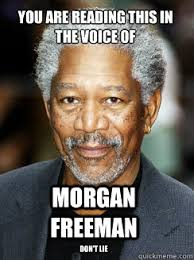 Morgan Freeman Memes - you are reading this in the voice of morgan freeman don t lie