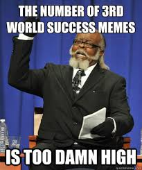 Third World Success Meme - the number of 3rd world success memes is too damn high the rent