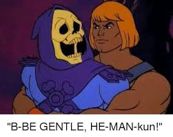 He Man Meme - b be gentle he man kun he man meme on me me