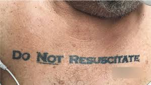 do not resuscitate u0027 tattoo creates medical dilemma what would