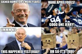 Jerry Jones Memes - kickoffcoverage com okay this is the last april fool s meme that
