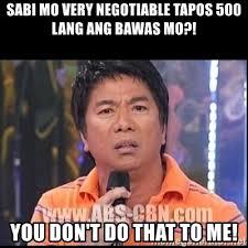 Willie Revillame Meme - sabi mo very negotiable tapos 500 lang ang bawas mo you don t do
