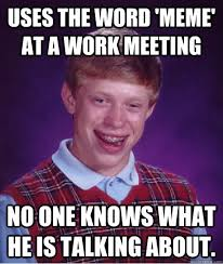 Work Meeting Meme - uses the word meme at a work meeting no one knows what he is