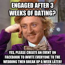 Create Facebook Meme - engaged after 3 weeks of dating yes please create an event on