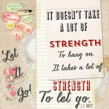 Strength Love Quotes by Let It Go Quote Strength Blog And Wisdom