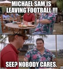 Michael Sam Memes - see nobody cares viral memes imgflip