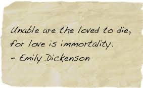 wedding quotes emily dickinson unable are the loved to die for is immortality emily