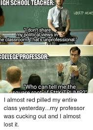 School Teacher Meme - igh school teacher liberty meme i don t share my political views