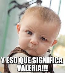 Valeria Meme - y eso que significa valeria sceptical baby meme on memegen