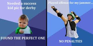 Success Kid Memes - talk derby to me roller derby memes had to be done